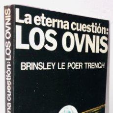 Libros de segunda mano: LA ETERNA CUESTION: LOS OVNIS ··· BRINSLEY LE POER TRENCH ·· 1977. Lote 156278234
