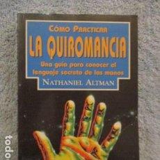 Libros de segunda mano: CÓMO PRACTICAR LA QUIROMANCIA - NATHANIEL ALTMAN. Lote 157507070