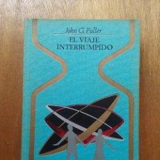 Libros de segunda mano: EL VIAJE INTERRUMPIDO, JOHN G FULLER, PLAZA & JANES, OTROS MUNDOS, 1973. Lote 182788741