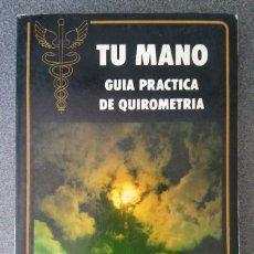 Libros de segunda mano: TU MANO GUIA PRÁCTICA DE QUIROMANCIA. Lote 158406842