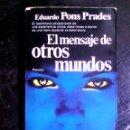 Libros de segunda mano: EL MENSAJE DE OTROS MUNDOS - EDUARDO PONS PRADES (ESTADO ACEPTABLE) / UFO, OVNI, UFOLOGÍA. Lote 153192442