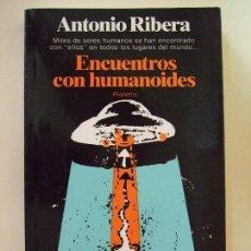 Libros de segunda mano: ENCUENTROS CON HUMANOIDES - ANTONIO RIBERA COLECCIÓN DOCUMENTO EDITORIAL PLANETA - 1ª EDICIÓN 1982. Lote 161554414
