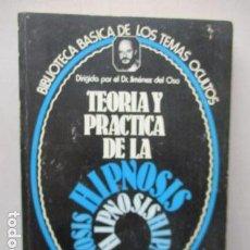 Libros de segunda mano: BIBLIOTECA BASICA DE LOS TEMAS OCULTOS Nº 9 TEORIA Y PRACTICA HIPNOSIS - DR. JIMENEZ DEL OSO.. Lote 162311750