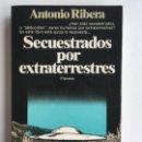 Libros de segunda mano: SECUESTRADOS POR EXTRATERRESTRES - ANTONIO RIBERA - PLANETA - EN BUEN ESTADO PRIMERA EDICIÓN 1981. Lote 163506602