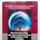 Libros de segunda mano: ENCICLOPEDIA DE LOS ENCUENTROS CERCANOS CON OVNIS - VICENTE JUAN BALLESTEROS - OTROS HORIZONTES. Lote 164977182