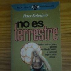 Libros de segunda mano: NO ES TERRESTRE AUTOR PETER KOLOSIMO. Lote 167889408