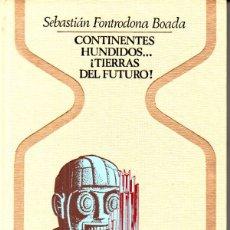 Libros de segunda mano: S. FONTRODONA BOADA : CONTINENTES HUNDIDOS TIERRAS DEL FUTURO (OTROS MUNDOS PLAZA, 1978) 1ª EDICIÓN . Lote 168221980