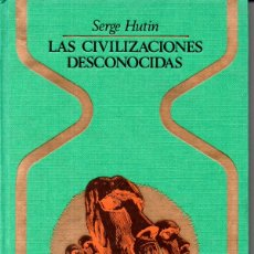 Libros de segunda mano: HUTIN : LAS CIVILIZACIONES DESCONOCIDAS (OTROS MUNDOS PLAZA, 1976) PRIMERA EDICIÓN . Lote 168222264
