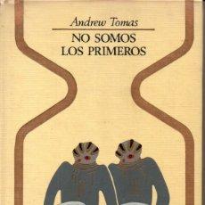 Libros de segunda mano: A. TOMAS : NO SOMOS LOS PRIMEROS (OTROS MUNDOS PLAZA, 1980) . Lote 168222512