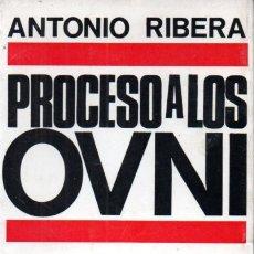 Libros de segunda mano: ANTONIO RIBERA : PROCESO A LOS OVNI (DOPESA, 1969). Lote 169191848