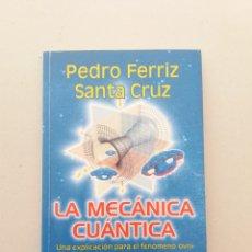 Libros de segunda mano: LA MECÁNICA CUÁNTICA UNA EXPLICACIÓN PARA EL FENOMENO OVNI PEDRO FERRIZ UFOLOGIA. Lote 169766593