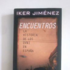Libros de segunda mano: ENCUENTROS. LA HISTORIA DE LOS OVNI EN ESPAÑA. - IKER JIMÉNEZ. CIRCULO DE LECTORES. TDK389. Lote 170205960