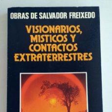 Libros de segunda mano: VISIONARIOS, MÍSTICOS Y CONTACTOS EXTRATERRESTRES. SALVADOR FREIXEDO. DAIMON. Lote 171334220