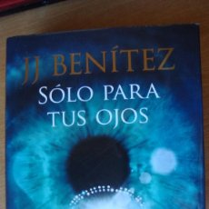 Libros de segunda mano: SOLO PARA TUS OJOS .- J.J. BENITEZ.- COMO NUEVO. Lote 171343804