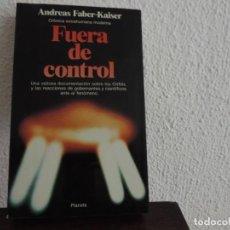 Libros de segunda mano: FUERA DE CONTROL (ANDREAS FABER-KAISER) EDITORIAL PLANETA. Lote 171490432