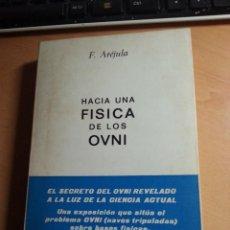 Libros de segunda mano: HACIA UNA FÍSICA DE LOS OVNIS, EL LIBRO MÍTICO Y INENCONTRABLE DE FRANCISCO ARÉJULA, AÑO 1973. Lote 172396612