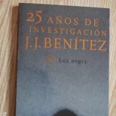 Libros de segunda mano: 25 AÑOS DE INVESTIGACIONES J.J. BENITEZ 12 LUZ NEGRA PLANETA 1999. Lote 172739455