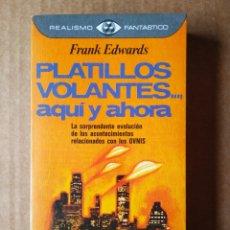 Libros de segunda mano: REALISMO FANTÁSTICO N°13: PLATILLOS VOLANTES..., AQUÍ Y AHORA, POR FRANK EDWARDS (PLAZA & JANÉS). Lote 175832857