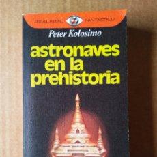 Libros de segunda mano: REALISMO FANTÁSTICO N°6: ASTRONAVES EN LA PREHISTORIA, POR PETER KOLOSIMO (PLAZA & JANÉS, 1976). Lote 175833044