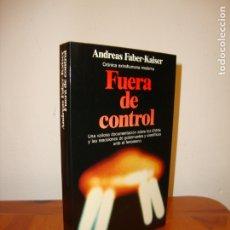 Libros de segunda mano: FUERA DE CONTROL - ANDREAS FABER-KAISER - PLANETA - EXCELENTE ESTADO. Lote 176452053