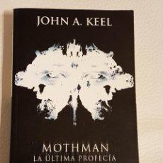Libros de segunda mano: MOTHMAN LA ÚLTIMA PROFECÍA - JOHN A. KEEL - INENCONTRABLE. Lote 177968112