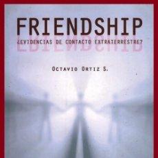 Libros de segunda mano: B3296 - FRIENDSHIP. EVIDENCIAS DE CONTACTO EXTRATERRESTRE. OCTAVIO ORTIZ. UFO. OVNI. [LIBRO+CD].. Lote 178607280