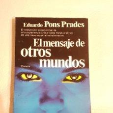 Libros de segunda mano: EL MENSAJE DE OTROS MUNDOS - EDUARDO PONS PRADES - OVNIS - EXTRATERRESTRES. Lote 180211425