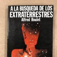 Libros de segunda mano: A LA BÚSQUEDA DE LOS EXTRATERRESTRES. ALFRED ROULET. EDITA: A.T.E. 1977. 190 PÁGINAS. ILUSTRADO. Lote 180279115