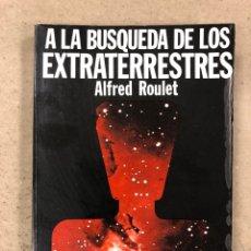 Libros de segunda mano: A LA BÚSQUEDA DE LOS EXTRATERRESTRES. ALFRED ROULET. EDITA: A.T.E. EN 1977. 190 PÁGINAS.. Lote 180422661