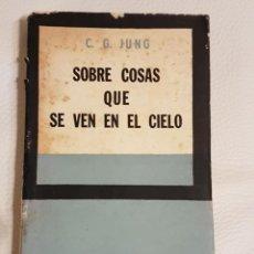 Libros de segunda mano: SOBRE COSAS QUE SE VEN EN EL CIELO - C.G. JUNG - MUY RARO. Lote 180504475