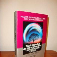 Libros de segunda mano: ENCICLOPEDIA DE LOS ENCUENTROS CERCANOS CON OVNIS - VICENTE JUAN BALLESTER OLMOS - RARO. Lote 180838395