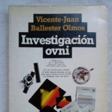 Libros de segunda mano: INVESTIGACIÓN OVNI - VICENTE-JUAN BALLESTER OLMOS (PLAZA & JANÉS, 1984, 1.ª ED.) / UFOLOGÍA, OVNIS. Lote 181726125