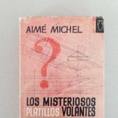Libros de segunda mano: LOS MISTERIOSOS PLATILLOS VOLANTES AIME MICHEL 1962 UFOLOGIA. Lote 182290861