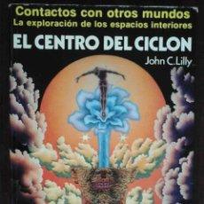 Libros de segunda mano: EL CENTRO DEL CICLÓN (JOHN C. LILLY) MARTÍNEZ ROCA. Lote 206189491