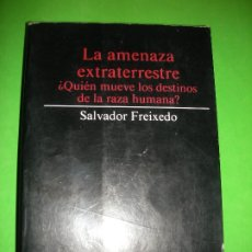 Libros de segunda mano: LA AMENAZA EXTRATERRESTRE- SALVADOR FREIXEDO - BITACORA - 1989 - ( LEER DESCRIPCION ). Lote 182790256