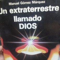 Libros de segunda mano: MANUEL GOMEZ MARQUEZ. UN EXTRATERRESTTE LLAMADO DIOS. Lote 182886348