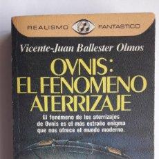Libros de segunda mano: OVNIS: EL FENÓMENO ATERRIZAJE. VICENTE BALLESTER. (1ª EDICIÓN MARZO 1984, R. FANTÁSTICO Nº 115).. Lote 183490086