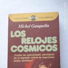 Libros de segunda mano: LOS RELOJES CÓSMICOS. MICHEL GAUQUELIN. (1ª EDICIÓN 1976, R. FANTÁSTICO Nº 17).. Lote 183490497