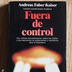 Libros de segunda mano: FUERA DE CONTROL - ANDREAS FABER-KAISER PLANETA 1984, 1.ª ED. OVNIS UFOLOGÍA. Lote 184353332