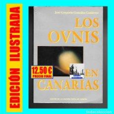 Libros de segunda mano: LOS OVNIS EN CANARIAS - JOSE G. GONZALEZ GUTIERREZ - OVNI - UFOLOGÍA - PLATILLOS VOLANTES. Lote 184582500