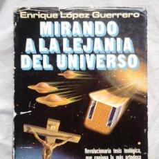 Libros de segunda mano: MIRANDO A LA LEJANÍA DEL UNIVERSO - ENRIQUE LÓPEZ GUERRERO - PLAZA & JANÉS, 1978 / UMMO, UFOLOGÍA. Lote 184446992