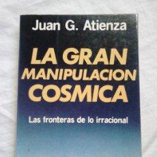 Libros de segunda mano: LA GRAN MANIPULACIÓN CÓSMICA - JUAN G. ATIENZA - MARTÍNEZ ROCA, COL. FONTANA FANTÁSTICA, 1981 / OVNI. Lote 184488610
