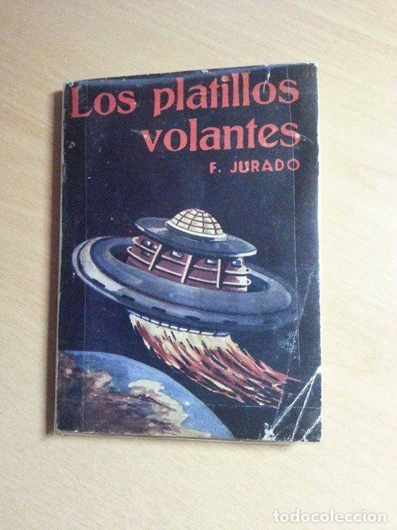 LOS PLATILLOS VOLANTES - F. JURADO - OVNIS - INCUNABLE (Libros de Segunda Mano - Parapsicología y Esoterismo - Ufología)