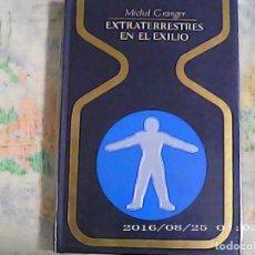 Libros de segunda mano: LIBRO DE MICHEL GRANGER EXTRATERRESTRES EN EL EXILIO. Lote 186089101