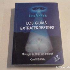 Libros de segunda mano: LOS GUÍAS EXTRATERRESTRES - MENSAJES DE OTRAS DIMENSIONES - SIXTO PAZ WELLS. Lote 186431006