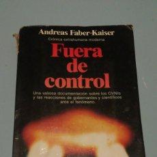 Libros de segunda mano: FUERA DE CONTROL ANDREAS FABER-KAISER 1A EDICIÓN 1984 OVNI UFOLOGIA. Lote 191011340