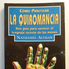 Libros de segunda mano: COMO PRACTICAR LA QUIROMANCIA / NATHANIEL ALTMAN. Lote 191074542