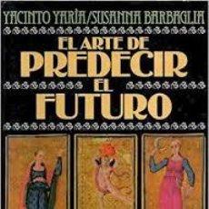 Libros de segunda mano: EL ARTE DE PREDECIR EL FUTURO. YACINTO YARIA. SUSANNA BARBAGLIA. +. Lote 191686473