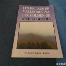 Libros de segunda mano: LIBRO MENOS DE 500 GR RARO LIBRO LES BRUIXES DE VALLGORGUINA I EL DOLMEN DE PEDRA GENTIL. Lote 191936548