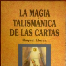 Libri di seconda mano: RAQUEL LLORACA -LA MAGIA TALISMÁNICA DE LAS CARTAS. Lote 192903143